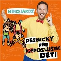 Miro Jaroš - Pesničky Pre (Ne)poslušné Deti