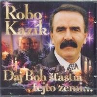 Robo Kazík - Daj Boh šťastia tejto zemi