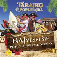 Tárajko a Popletajka - Najveselšie pesničky pre vaše detičky