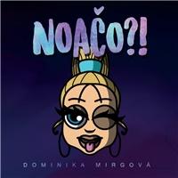 Dominika Mirgová - Noačo?!