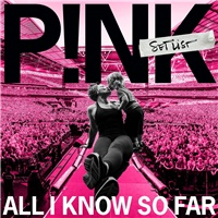 P!nk - All I Know So Far: Setlist
