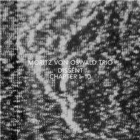 Moritz Von Oswald Trio - Dissent